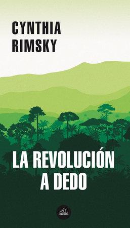 La revolución a dedo / The Random Revolution by Cynthia Rimsky