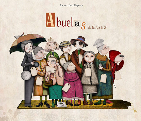 Abuelas de la A a la Z / Granmother's From A to Z by Raquel Diaz Reguera and Lincoln Child