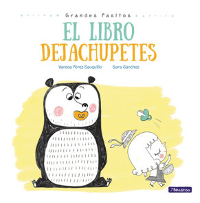 El libro dejachupetes / Big Baby Steps: The Pacifier Give-Up Book