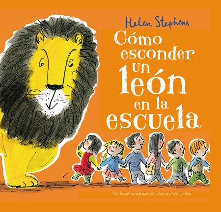Cómo esconder un león en la escuela / How to Hide a Lion at School by Helen Stephens