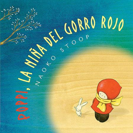 Poppi, la niña del gorro rojo / Red Knit Cap Girl by Naoko Stoop