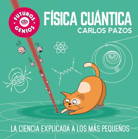 Futuros genios: Física cuántica / Future Geniuses. Quantum Physics by Carlos Pazos