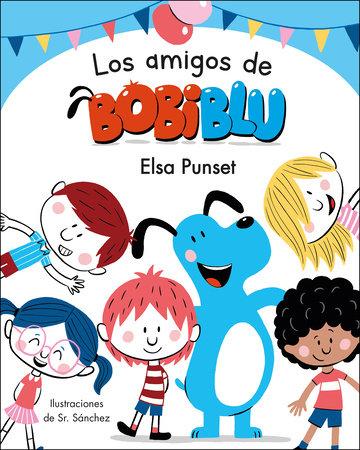 Los amigos de Bobiblú / Bobiblú's Friends by Elsa Punset