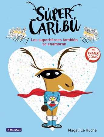 Súper Caribú: Los superhéroes también se enamoran / Super Caribou: Superhero es Fall In Love Too by Magali Le Huche