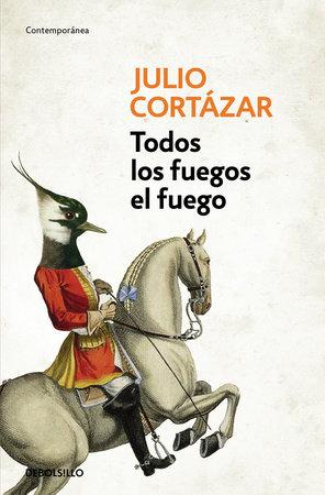 Todos los fuegos el fuego / All Fires the Fire by Julio Cortazar