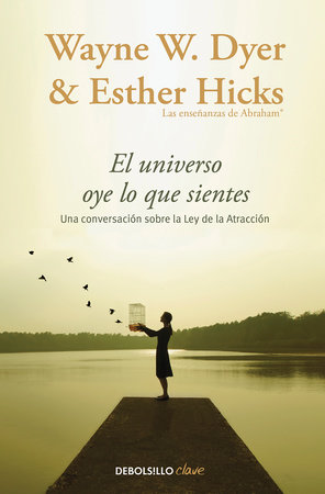 El Universo oye lo que sientes / Co-Creating at Its Best: A Conversation Between Master Teachers by Wayne W. Dyer and Esther Hicks