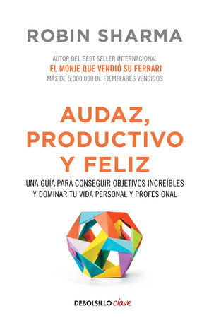 Audaz, Productivo y feliz / Courageous, Productive and Happy by Robin S. Sharma