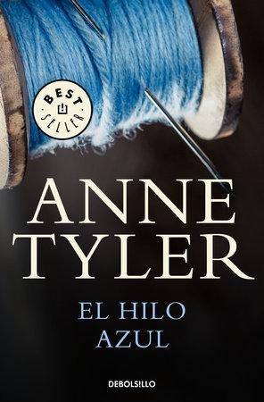 El hilo azul / A Spool of Blue Thread by Anne Tyler
