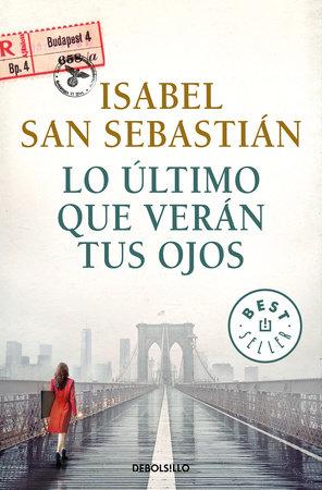 Lo último que verán tus ojos / The Last Thing You Will See by Isabel San Sebastian