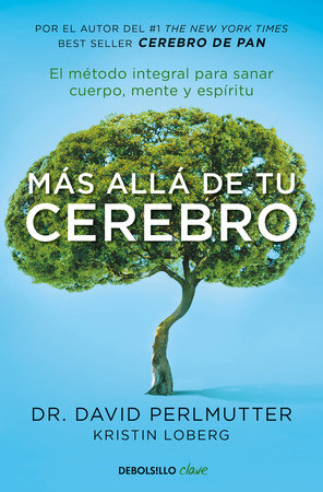 Más allá de tu cerebro: El método integral para sanar mente, cuerpo y espíritu / The Grain Brain Whole Life Plan by David Perlmutter
