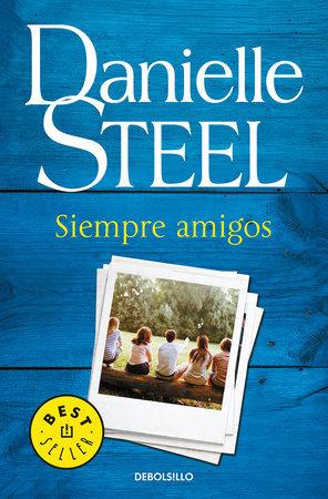 Siempre amigos / Friends Forever by Danielle Steel
