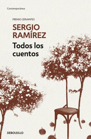 Todos los cuentos. Sergio Ramírez / Sergio Ramírez. All the Short Stories by Sergio Ramírez