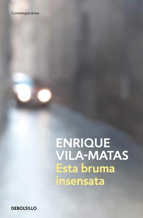 Esta bruma insensata / This Senseless Fog by Enrique Vila-Matas