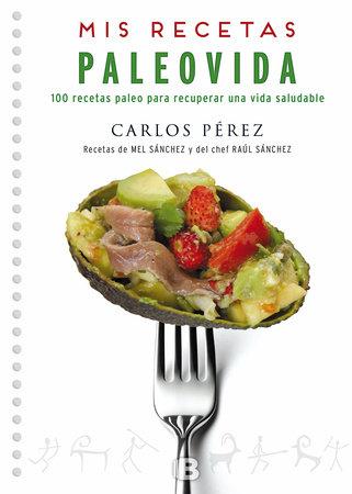 Mis recetas Paleovida: 100 recetas paleo para recuperar una vida saludable / Paleo Recipes by Carlos Perez