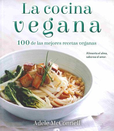 La cocina vegana / The Vegan Cookbook: 100 De Las Mejores Recetas Veganas by Adele McConnell