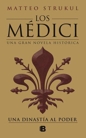 Los Médici: una dinastía al poder / The Medici: a Dynasty to Power by Matteo Strukul