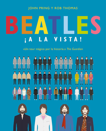 Beatles ¡a la vista!: Una deslumbrante colección pictórica de la carrera del grupo musical más influyente del siglo XX / Visualizing The Beatles by JOHN PRING and Rob Thomas