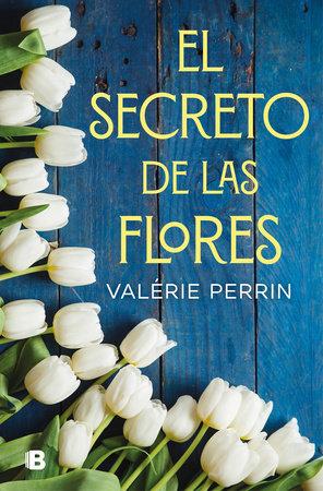 El secreto de las flores / The Secret of Flowers by Valerie Perrin