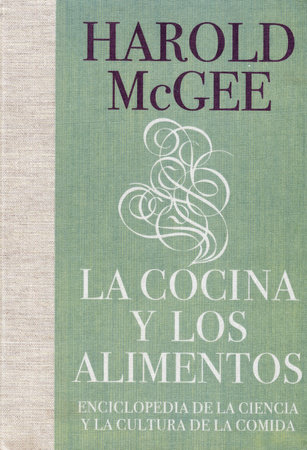 La cocina y los alimentos: Enciclopedia de la ciencia y la cultura de la comida / On Food and Cooking by Harold McGee