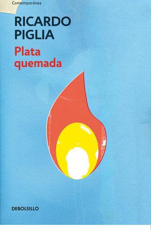 Plata quemada/ Money to Burn by Ricardo Piglia
