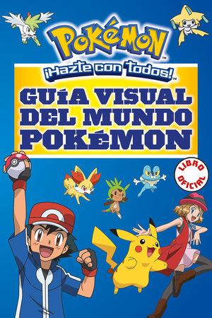 Guía visual del mundo Pokémon / Pokemon Visual Companion by Varios Autores