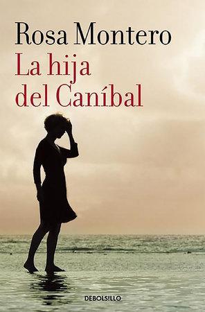 La hija del Canibal / The Cannibal?s Daughter by Rosa Montero