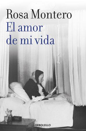 El amor de mi vida / Love of My Life by Rosa Montero