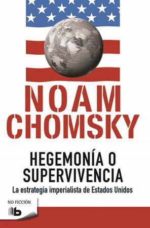 Hegemonía o supervivencia: La estrategia imperialista de estados unidos / Hegemony or Survival by Noam Chomsky