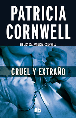 Cruel y extraño / Cruel and Unusual by Patricia Cornwell