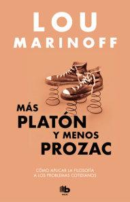 Más Platón y menos Prozac / Plato, not Prozac!: Applying Eternal Wisdom to Everyday