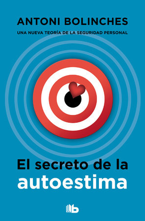 El secreto de la autoestima / The Secret to Self-Esteem by Antoni Bolinches