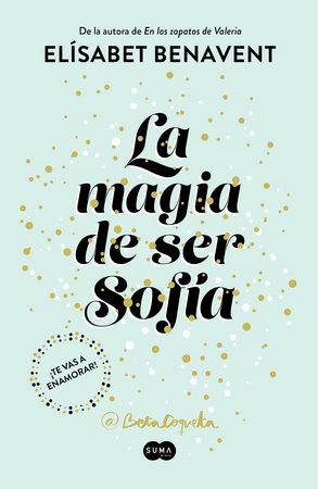 La magia de ser Sofía / The Magic of Being Sofia by Elisabet Benavent