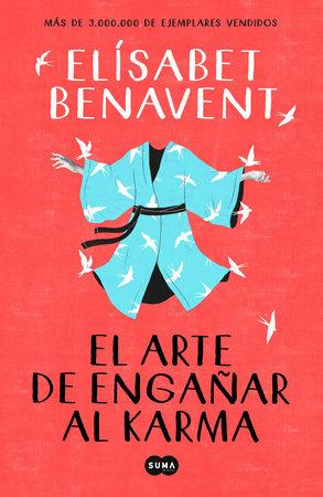 El arte de engañar al karma / The Art of Cheating Karma by Elisabet Benavent