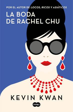 La boda de Rachel Chu / China Rich Girlfriend by Kevin Kwan