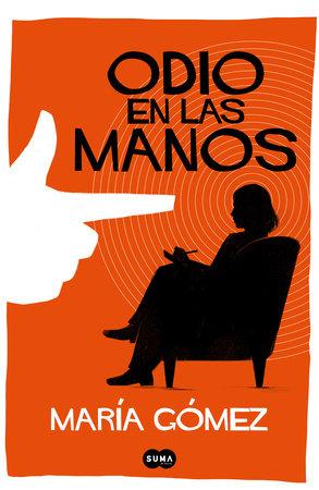 Odio en las manos / Hate in My Hands by María Gómez