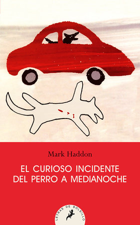El curioso incidente del perro a medianoche/ The Curious Incident of the Dog in the Night-Time by Mark Haddon