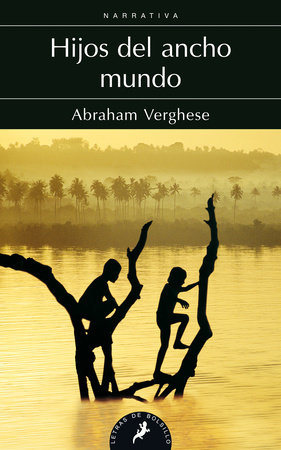 Hijos del ancho mundo / Cutting For Stone by Abraham Verghese