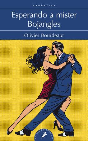 Esperando a mister Bojangles / Waiting for Mr. Bojangles by Olivier Bourdeaut