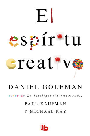 El espíritu creativo / The Creative Spirit by Daniel Goleman and Paul Kaufman