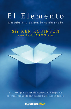 El elemento: Descubrir tu pasión lo cambia todo / The Element: How Finding Your Passion Changes Everything by Sir Ken Robinson and Lou Aronica