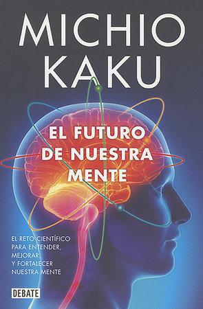 El futuro de nuestra mente / The Future of the Mind by Michio Kaku