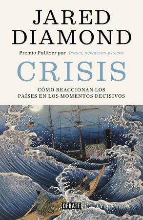 Crisis: Cómo reaccionan los países en los momentos decisivos / Upheaval: Turning Points for Nations in Crisis by Jared Diamond