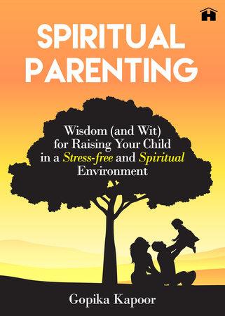 Spiritual Parenting by Gopika Kapoor