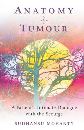 Anatomy of a Tumour by Sudhansu Mohanty