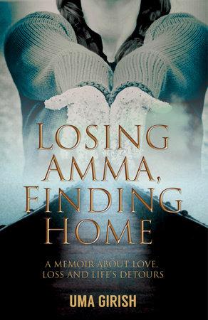 Losing Amma, Finding Home by Uma Girish
