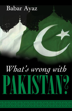 What's Wrong with Pakistan? by Babar Ayaz