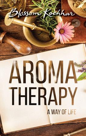 Aromatherapy by Blossom Kochhar