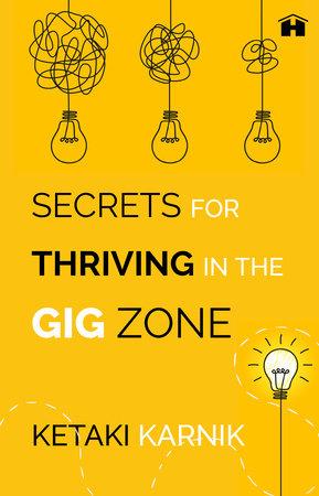 Secrets for Thriving in the Gig Zone by Ketaki Karnik
