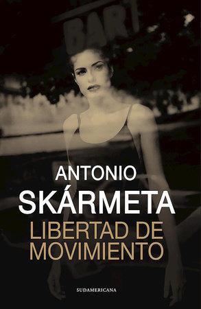 Libertad de movimiento / Freedom of Movement by Antonio Skarmeta