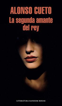 La segunda amante del rey / The King's Second Lover by Alonso Cueto